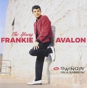 The young Frankie Avalon ; Swingin' on a rainbow