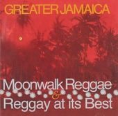 Greater Jamaica : Moonwalk reggae and reggay at its best