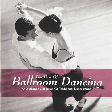 The best of ballroom dancing : An authentic collection of traditional dance music