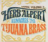 Music : Herb Alpert reimagines The Tijuana Brass. vol.3