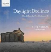 Daylight declines : Choral music by Pawel Lukaszewski