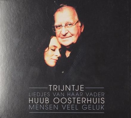 Mensen veel geluk : Liedjes van haar vader Huub Oosterhuis