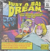 Just a bad dream : sixty British garage and trash nuggets 1981-89