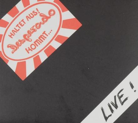 Haltet aus! Desperado kommt : Live!