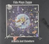 Fido plays Zappa : Atlantis and elsewhere