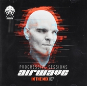 Progressive sessions : Airwave in the mix 007