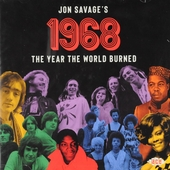 Jon Savage's 1968 : the year the world burned : soul, funk, Americana, pop-psych, hard-edged rock and more from an ...