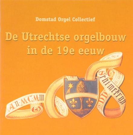 De Utrechtse orgelbouw in de 19e eeuw