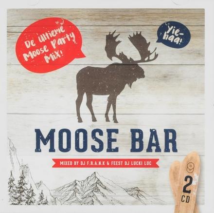 Moose Bar : de ultieme Moose Party mix. Vol. 1