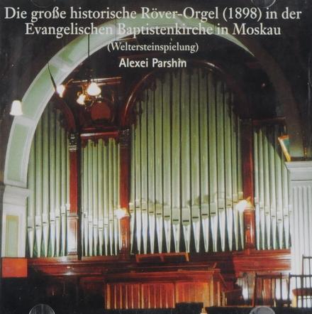 Die grosse historische Röver-Orgel (1898) in der Evangelischen Baptistenkirche in Moskau