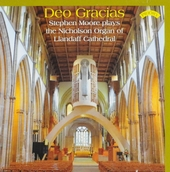 Deo Gracias : Stephen Moore plays the Nicholson organ of Llandaff Cathedral