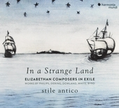 In a strange land : Elizabethan composers in exile : works by Philips, Dering, Dowland, White, Byrd