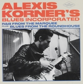Blues incorporated : R&B from the marquee ; Blues from the roundhouse