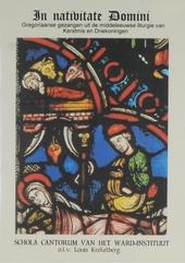 In nativitate Domini : Gregoriaanse gezangen uit de middeleeuwse liturgie van Kerstmis en Driekoningen