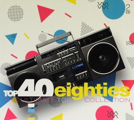 Top 40 eighties : the ultimate top 40 collection