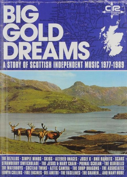 Big gold dreams : a story of Scottish independent music 1977-1989