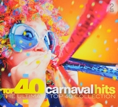 Top 40 carnaval hits : the ultimate top 40 collection