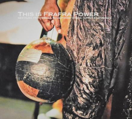 This is Frafra power : new music from Bongo, Bolgatanga, Ghana upper east region