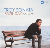 Troy sonata : Fazil Say plays Say