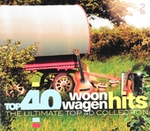 Top 40 woonwagen hits : the ultimate top 40 collection