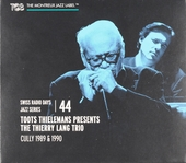 Toots Thielemans presents The Thierry Lang Trio : Cully 1989 & 1990