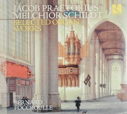 Jacob Praetorius & Melchior Schildt : selected organ works