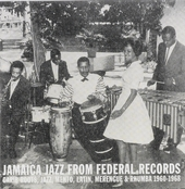 Jamaica jazz from Federal Records : Carib roots, jazz, mento, latin, merengue & rhumba 1960-1968