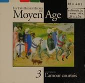 Les très riches heures du moyen âge. Vol. 3, Le temps de l'amour courtois