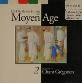 Les très riches heures du moyen âge. Vol. 2, Le règne du chant grégorien