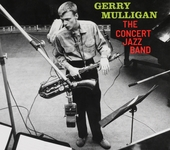 The Concert Jazz Band ; Gerry Mulligan presents a concert in jazz [remastered]