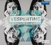 "Vespertine : a pop album as an opera : opera based on the album ""Vespertine"" [2001] by Björk"