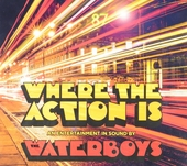 Where the action is : an entertainment in sound by The Waterboys