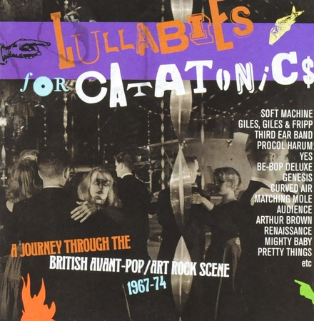 Lullabies for catatonics : a journey through the British avant-pop/art rock scene 1967-74
