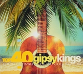 Top 40 Gipsy Kings : the ultimate top 40 collection