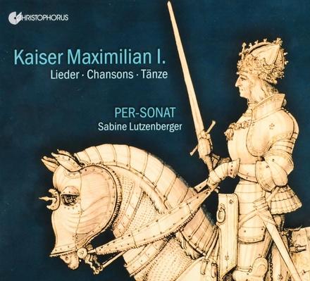 Kaiser Maximilian I. : Lieder • Chansons • Tänze