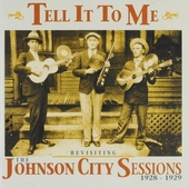 Tell it to me : Revisiting the Johnson City Sessions 1928-1929