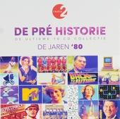 De pré historie : de jaren 80 : de ultieme 10 cd collectie