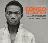 Congo revolution : revolutionary and evolutionary sounds from the two Congo's 1955-62