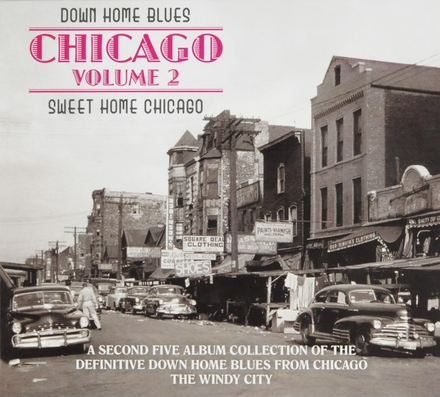 Down home blues : Chicago. Volume 2, Sweet home Chicago : a second five album collection of the definitive Down hom...