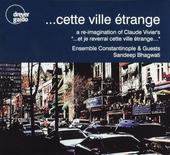 """Cette villle étrange : A re-imagination of Claude Vivier's """"... et je reverrai cette ville étrange..."""""""