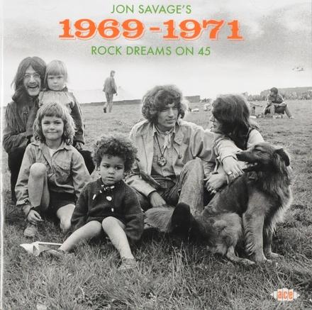 Jon Savage's rock dreams on 45 : 1969-1971