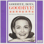 Goodbye, boys, goodbye! : Girl pop gems - Obscure and unreleased 1963-1967