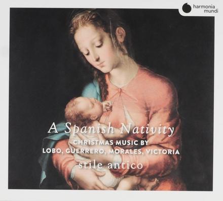A Spanish nativity : Christmas music by Lobo, Guerrero, Morales, Victoria