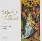 Augsburger Weihnacht : Augsburger Weihnachtsmusik des 17. Jahrhunderts