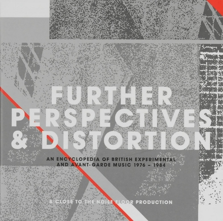 Further perspectives and distortion : an encyclopedia of British experimental and avant-garde music 1976-1984