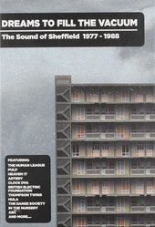 Dreams to fill the vacuum : the sound of Sheffield 1977-1988