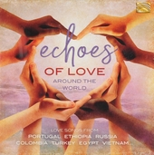 Echoes of love around the world : love songs from Portugal Ethiopia Russia Colombia Turkey Egypt Vietnam ...