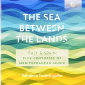 The sea between the lands : Italy & Spain: Five centuries of Mediterranean music