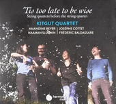 'Tis too late to be wise : string quartets before the string quartet