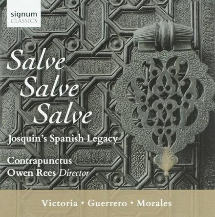 Salve, salve, salve : Josquin's Spanish legacy